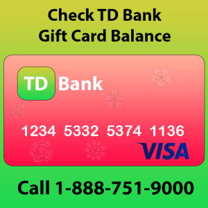 Read more about the article Td bank gift card check balance | How to use Td bank gift card online